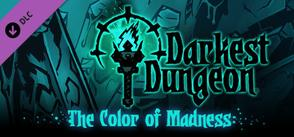 Darkest Dungeon : The Color Of Madness
